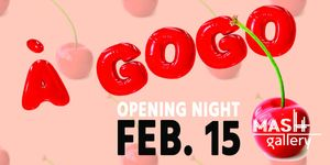 À GOGO Opening Reception at Mash Gallery