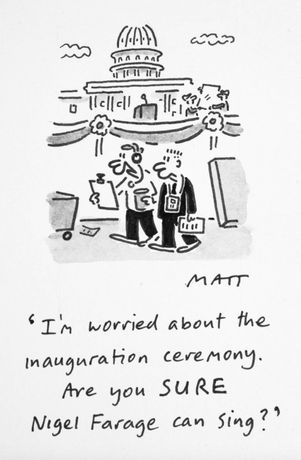 'I'm worried about the inauguration ceremony. Are you SURE Nigel Farage can sing?' by MATT