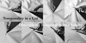 'Temporality in a Cut'/'Diminishing Temporality on a Square'