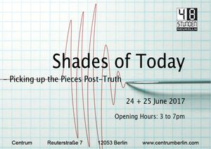 48 Stunden Neukölln: Shades of Today. Picking up the Pieces Post-Truth