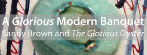 A Glorious Modern Banquet : In collaboration with Sandy Brown and The Glorious Oyster
