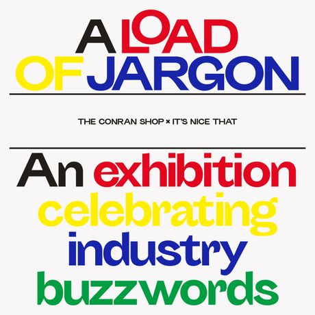 A Load of Jargon: The Conran Shop x It's Nice That for London Design Festival: Image 0