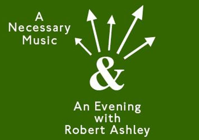 A Necessary Music & An Evening with Robert Ashley: Image 0