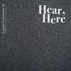 A space in-between #3: Hear, Here