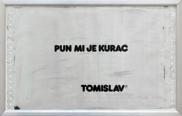 Tomislav Gotovac, Pun mi je kurac, 1978, Original, print on aluminium, signed, framed, 55 x 74 cm, Collection Sara Gotovac. photo: Bildstein Matthias
