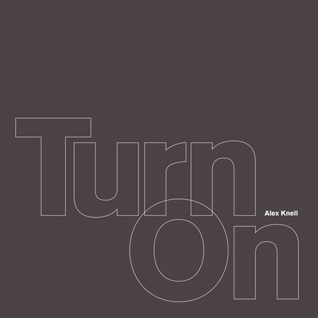 Alex Knell - Turn On: Image 0