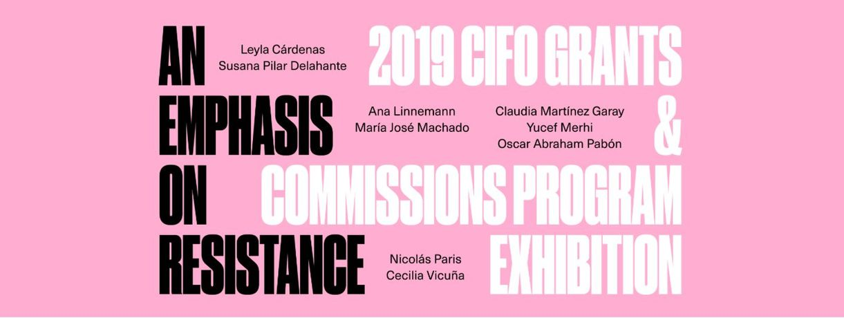 An Emphasis on Resistance: 2019 CIFO Grants & Commissions Program Exhibit