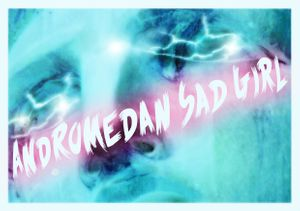 Andromedan Sad Girl Performance Event