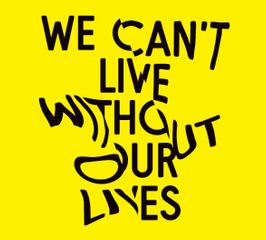 We Can't Live Without Our Lives
