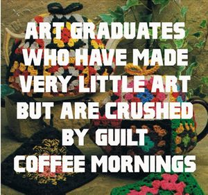 Art Graduates who have Made Very Little Art and are Crushed by Guilt Coffee Mornings