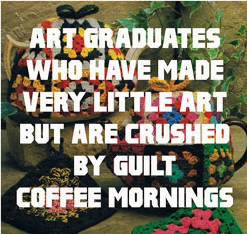 Art Graduates who have Made Very Little Art and are Crushed by Guilt Coffee Mornings: Image 0