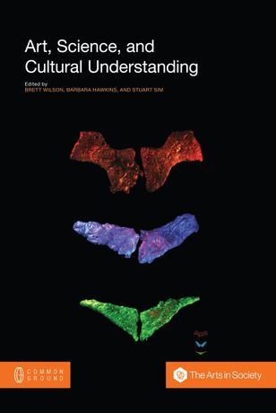 Art, Science and Cultural Understanding Editors: Brett Wilson, Barbara Hawkins and Stuart Sim