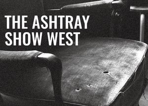 Ashtray Show West