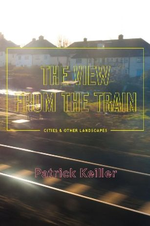 'The View from the Train: Cities and Other Landscapes' with Patrick Keiller: Image 0