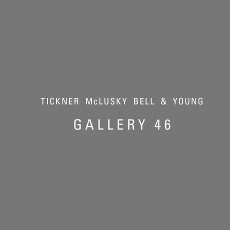 TICKNER McLUSKY BELL & YOUNG   GALLERY 46