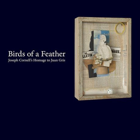 Birds of a Feather. Joseph Cornell's Homage to Juan Gris