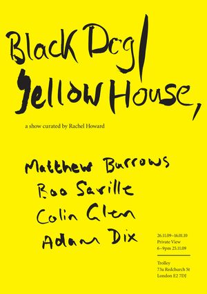 BLACK DOG YELLOW HOUSE - curated by Rachel Howard