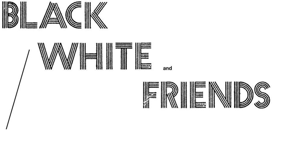 Black / White and Friends