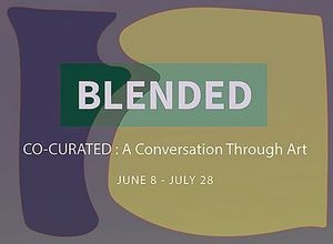 BLENDED CO-CURATED : A Conversation Through Art