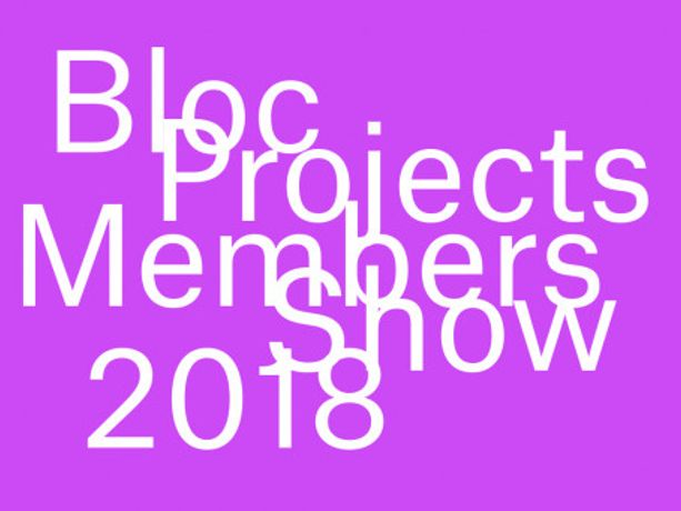 Bloc Projects Members Show 2018