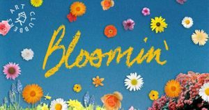 Bloomin' – Growing into Art
