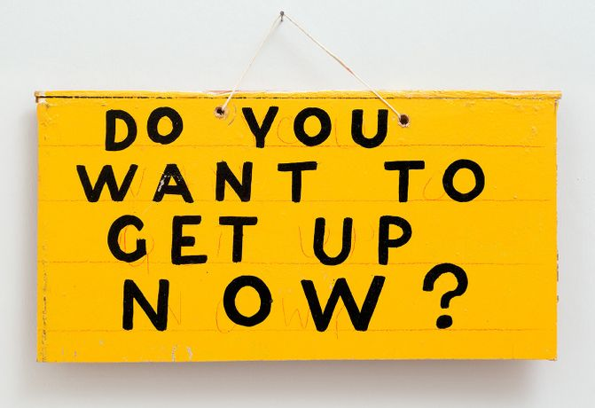 Bob and Roberta Smith, 'Do You Want To Get Up Now?',2013, oil on plywood