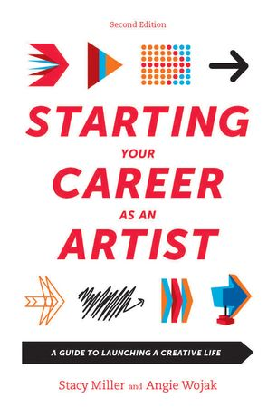 Starting Your Career as an Artist by Stacy Miller and Angie Wojak