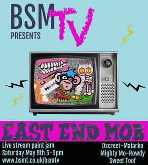 BSMTV presents East End Mob - Live Streaming paint Jam