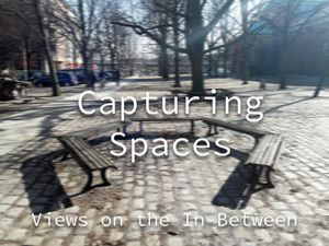 Capturing Spaces-Views on the In-Between