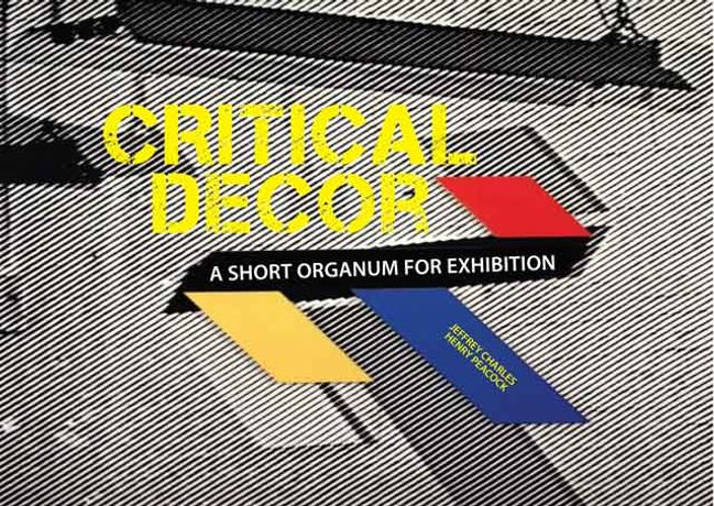CRITICAL DÈCOR: A SHORT ORGANUM FOR EXHIBITION: Image 0