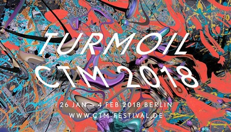 CTM 2018 – TURMOIL. Festival for Adventurous Music and Art
