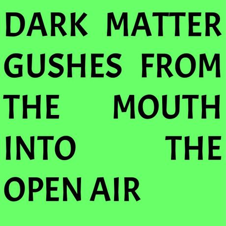 Dark Matter Gushes From The Mouth Into The Open Air: Image 0