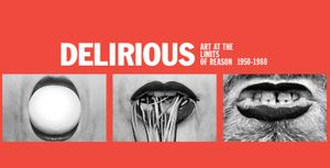 Delirious: Art at the Limits of Reason 1950-1980