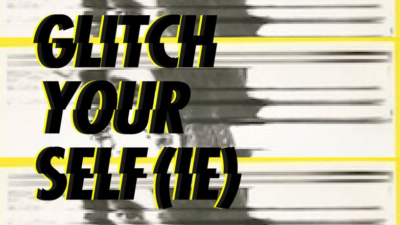 Glitch your Self(ie)