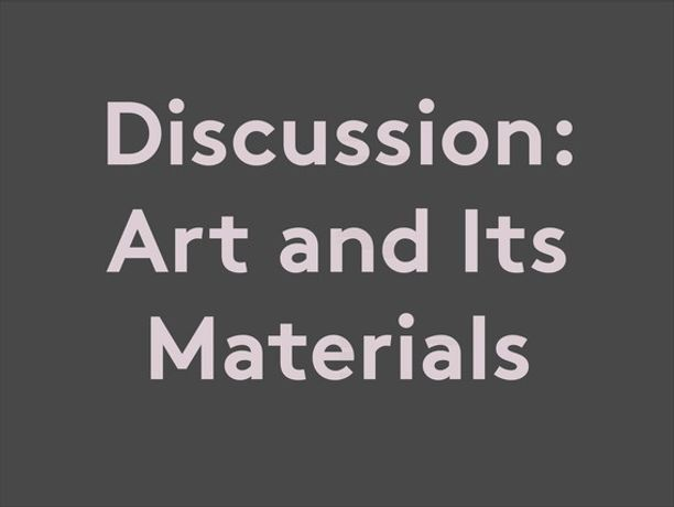 Discussion: Art and Its Materials: Image 0