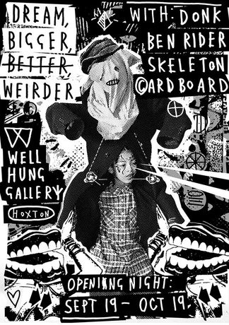 Dream Bigger, Better, Weirder Exhibition at Well Hung