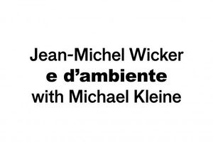 e d'ambiente. Jean-Michel Wicker with Michael Kleine