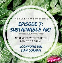 The Play Space Presents: EPISODE 7- SUSTAINABLE ART featuring Artists Sian Dorman