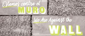 Estamos contra el muro | We Are Against the Wall