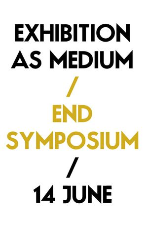 EXHIBITION AS MEDIUM END SYMPOSIUM: Image 0