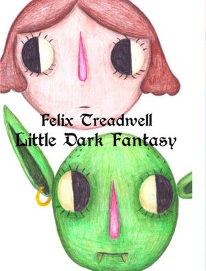 Felix Treadwell: Little Dark Fantasy
