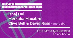 Fort Process Dispersion: Isnaj Dui, Merkaba Macabre, Clive Bell & David Ross