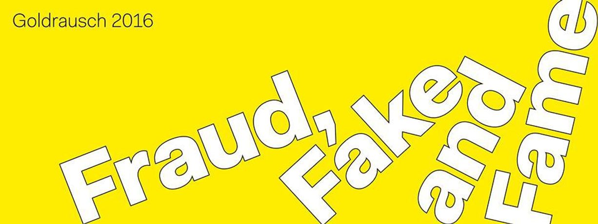 FRAUD, FAKE AND FAME – Goldrausch 2016