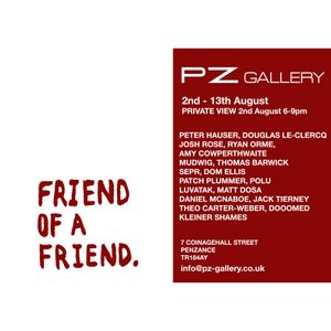 FRIEND OF A FRIEND exhibition, PZ Gallery