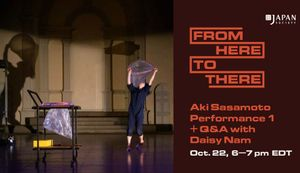 From Here to There: Aki Sasamoto Performance 1 + Q&A with Daisy Nam
