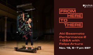 From Here to There: Aki Sasamoto Performance 2 + Q&A with Felipe Arturo