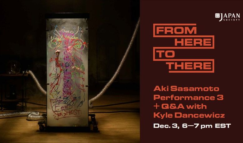 From Here to There: Aki Sasamoto Performance 3 + Q&A with Kyle Dancewicz: Image 0