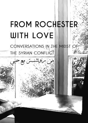 From Rochester with Love: Conversations in the Midst of the Syrian Conflict.