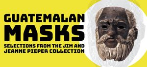 Guatemalan Masks: Selections From The Jim And Jeanne Pieper Collection