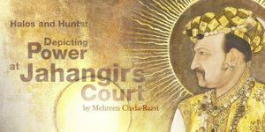 Halos and Hunts: Depicting Power at Jahangir's Court by Dr. Mehreen Chida-Razvi